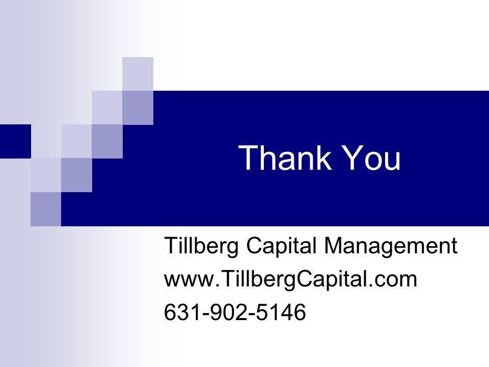 Thank You Tillberg Capital Management www.TillbergCapital.com 631-902-5146