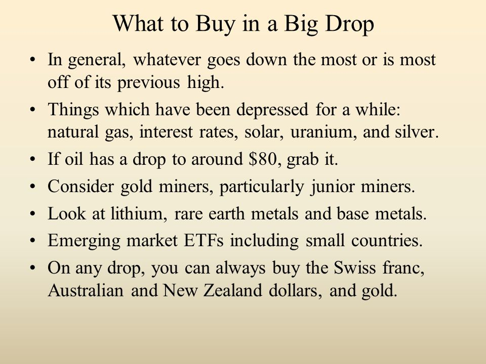 What to Buy in a Big Drop In general, whatever goes down the most or is most off of its previous high.