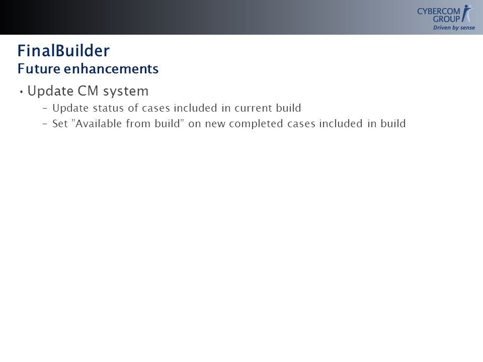Update CM system –Update status of cases included in current build –Set Available from build on new completed cases included in build FinalBuilder Future enhancements