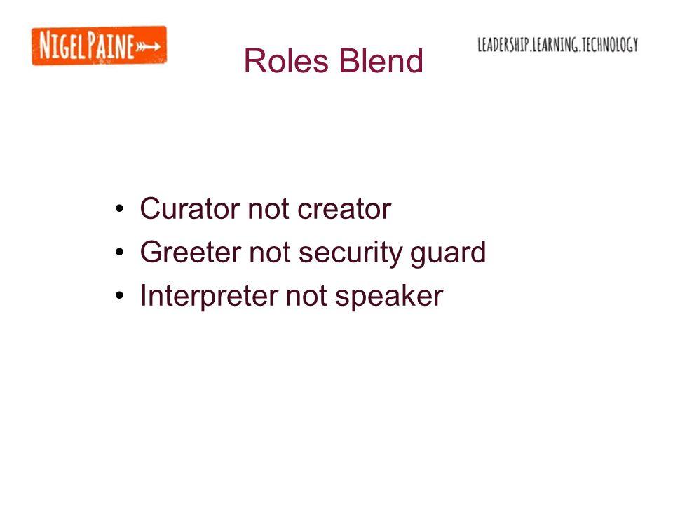 Curator not creator Greeter not security guard Interpreter not speaker Roles Blend
