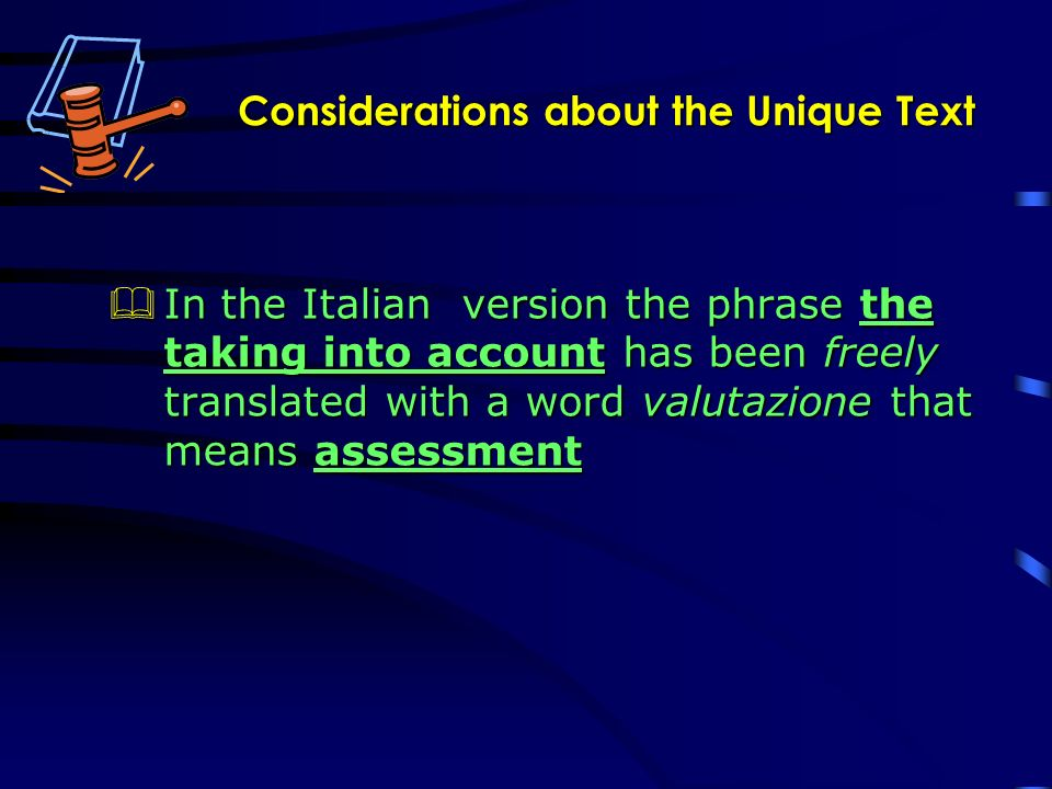 Considerations about the Unique Text In the Italian version the phrase the taking into account has been freely translated with a word valutazione that means assessment In the Italian version the phrase the taking into account has been freely translated with a word valutazione that means assessment