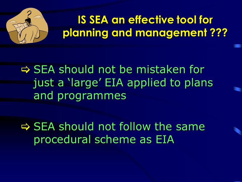 Other confusions on an international scale Confusion of terms: SEA (Strategic Environmental Assessment) and SIA (Sustainability Impact Assessment).