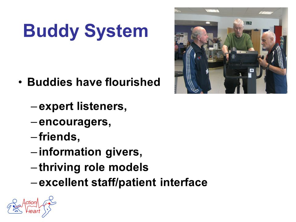 Buddies have flourished –expert listeners, –encouragers, –friends, –information givers, –thriving role models –excellent staff/patient interface Buddy System