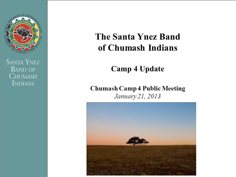 PRESENTATION TITLE Name of Presenter The Santa Ynez Band of Chumash Indians Camp 4 Update Chumash Camp 4 Public Meeting January 21, 2013