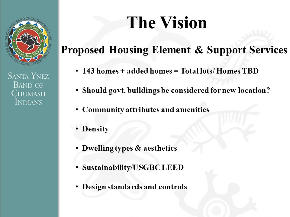 The Vision Proposed Housing Element & Support Services 143 homes + added homes = Total lots/ Homes TBD Should govt. buildings be considered for new lo