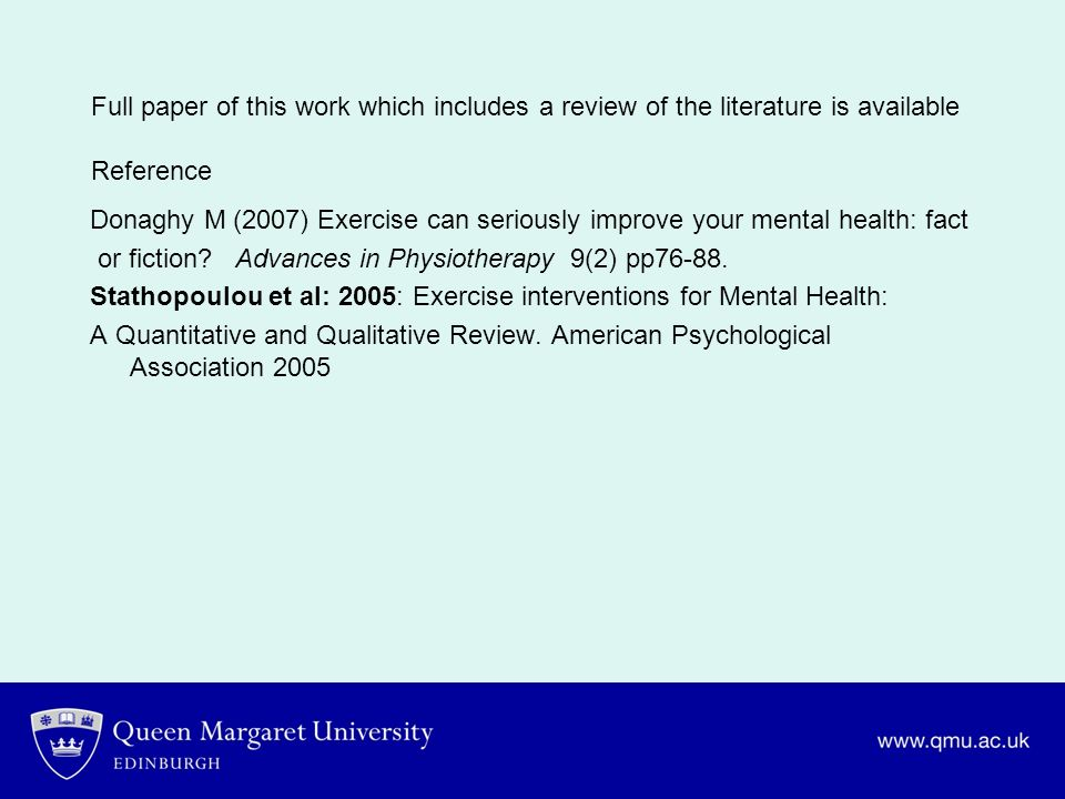 Full paper of this work which includes a review of the literature is available Reference Donaghy M (2007) Exercise can seriously improve your mental h