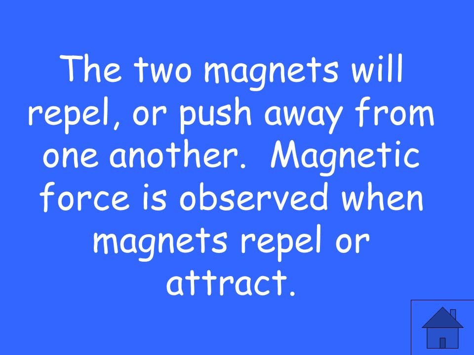 The two magnets will repel, or push away from one another.