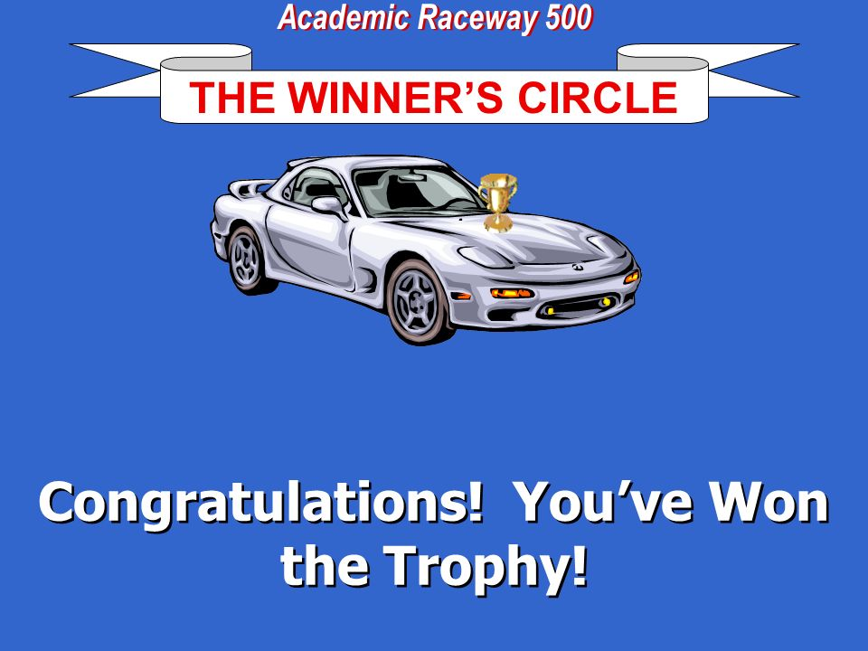 Congratulations! Youve Completed the First Race! Click here to go to your final race to win the Academic Cup.