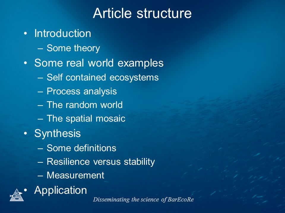 Disseminating the science of BarEcoRe Article structure Introduction –Some theory Some real world examples –Self contained ecosystems –Process analysi