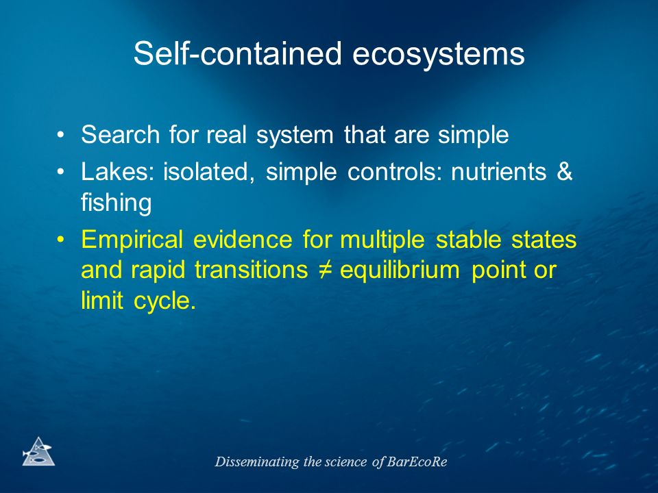 Disseminating the science of BarEcoRe Self-contained ecosystems Search for real system that are simple Lakes: isolated, simple controls: nutrients & f