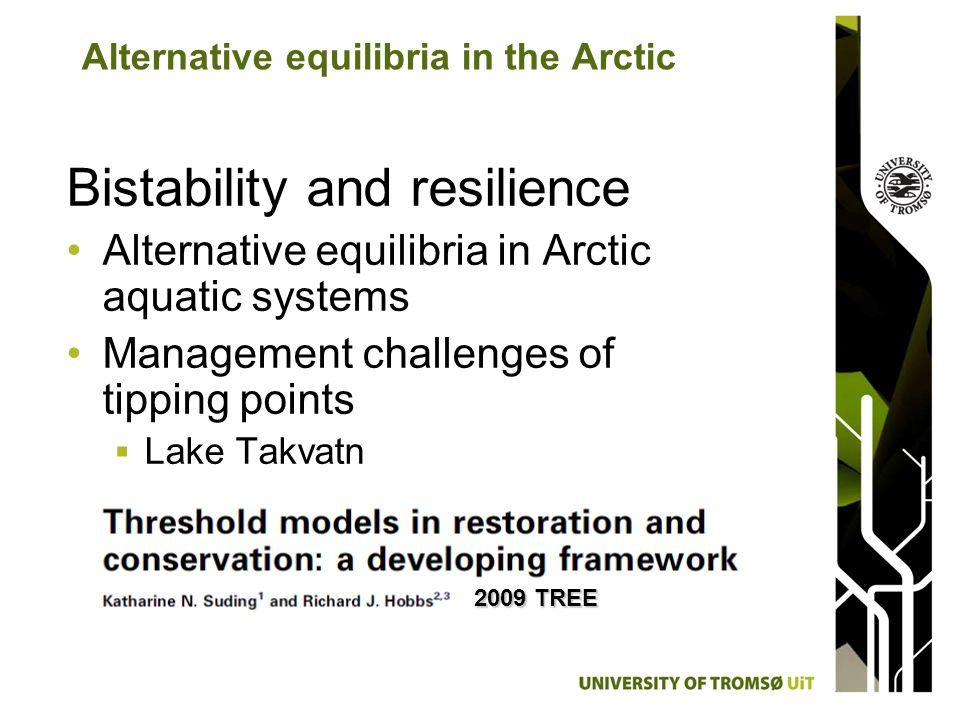 Bistability and resilience Alternative equilibria in Arctic aquatic systems Management challenges of tipping points Lake Takvatn 2009 TREE Alternative equilibria in the Arctic