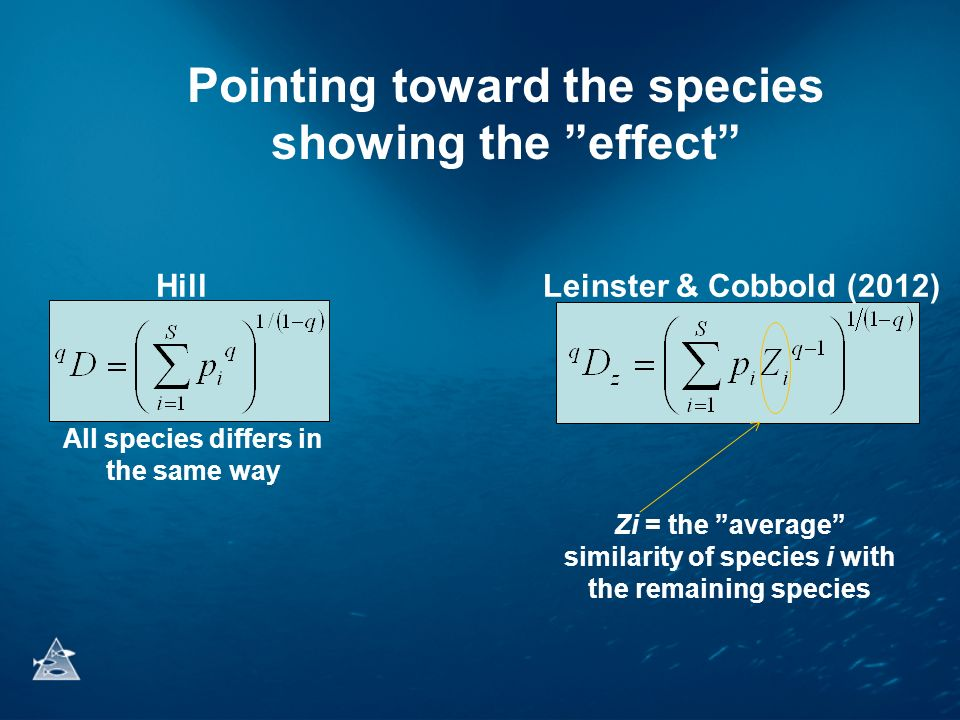 Pointing toward the species showing the effect HillLeinster & Cobbold (2012) Zi = the average similarity of species i with the remaining species All species differs in the same way