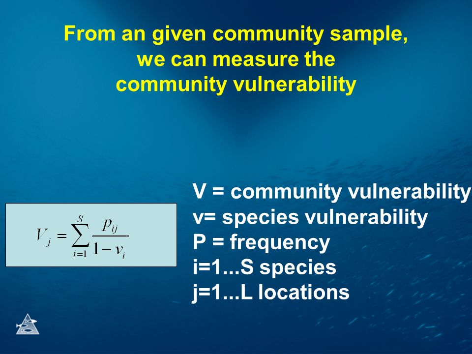 From an given community sample, we can measure the community vulnerability V = community vulnerability v= species vulnerability P = frequency i=1...S species j=1...L locations