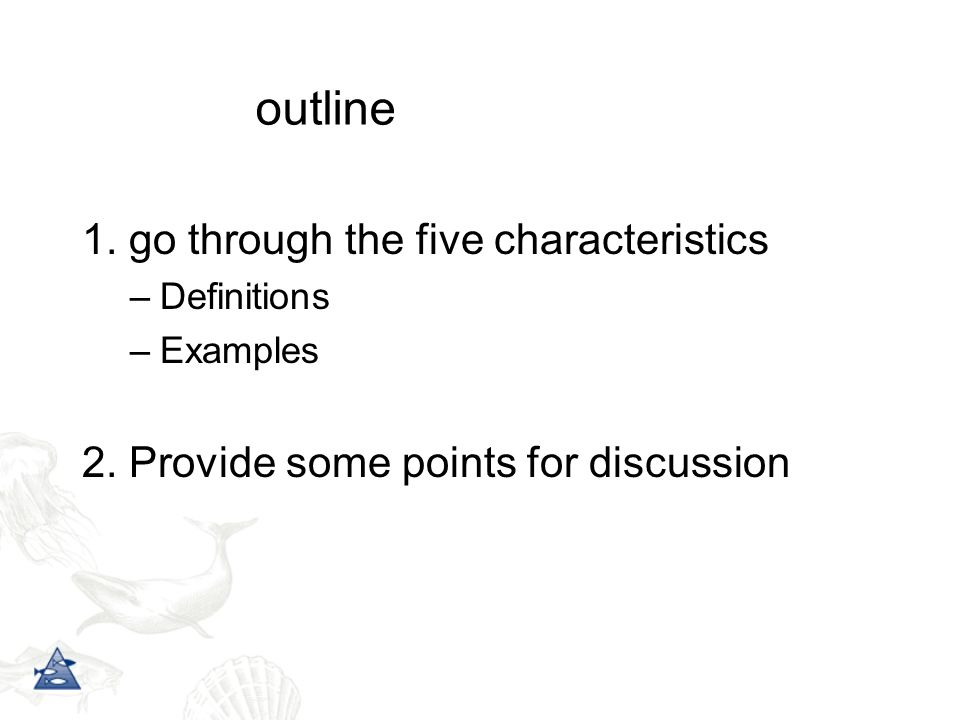 1. go through the five characteristics –Definitions –Examples 2. Provide some points for discussion outline