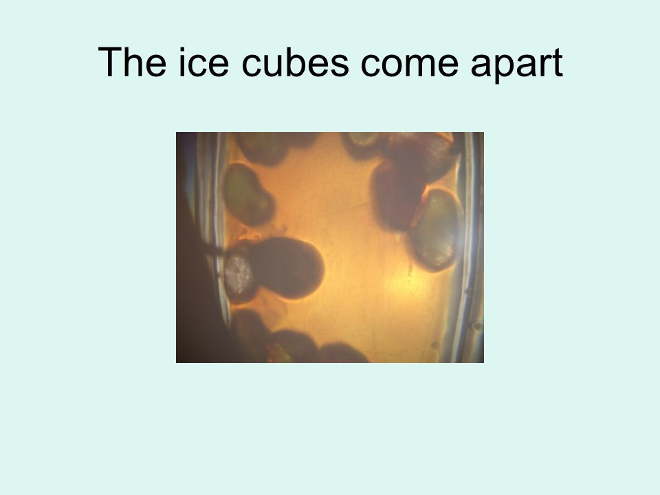 The ice cubes come apart