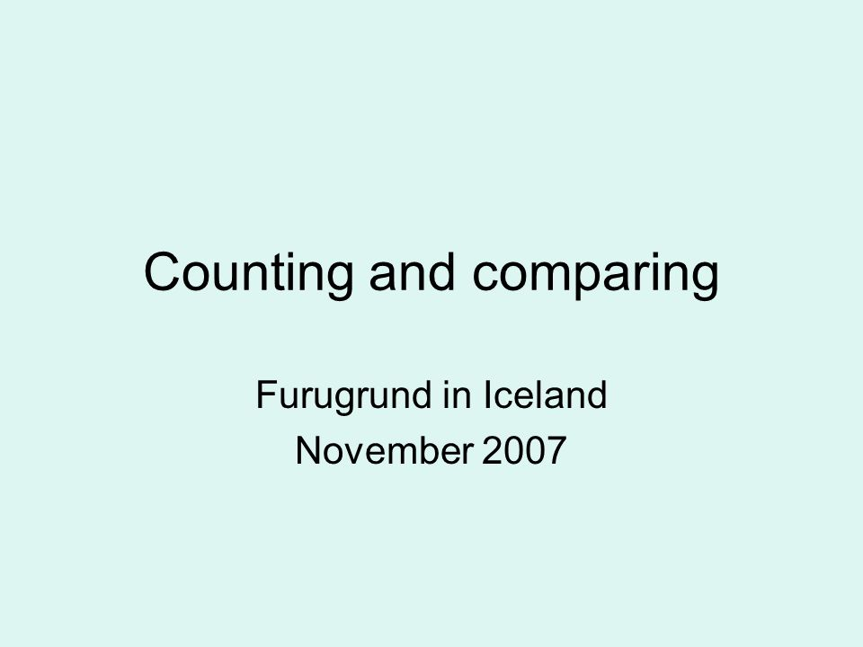 Counting and comparing Furugrund in Iceland November 2007