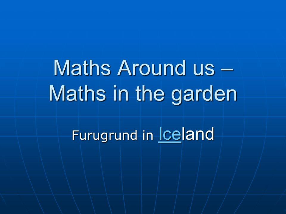 Maths Around us – Maths in the garden Furugrund in Iceland