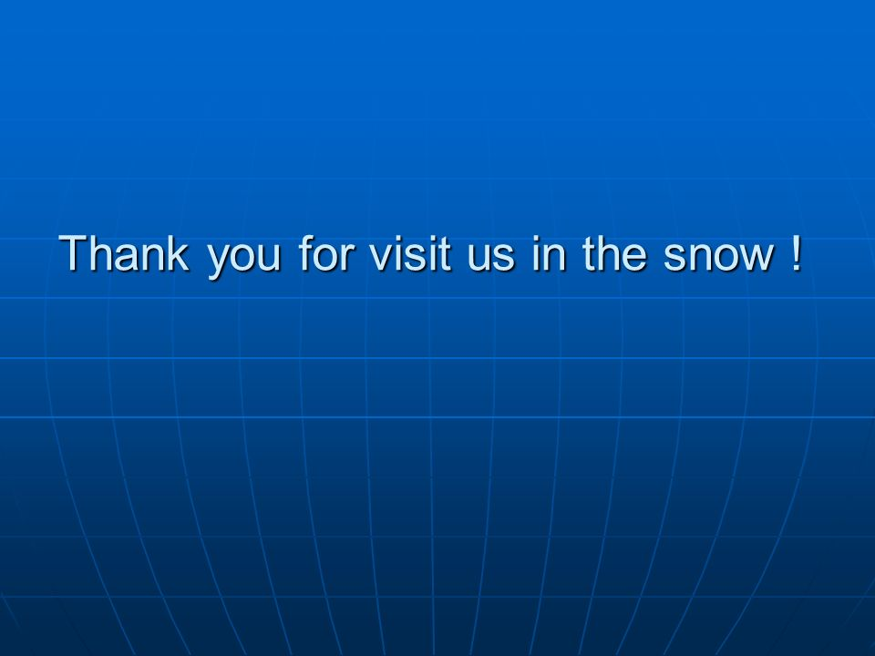 Thank you for visit us in the snow !