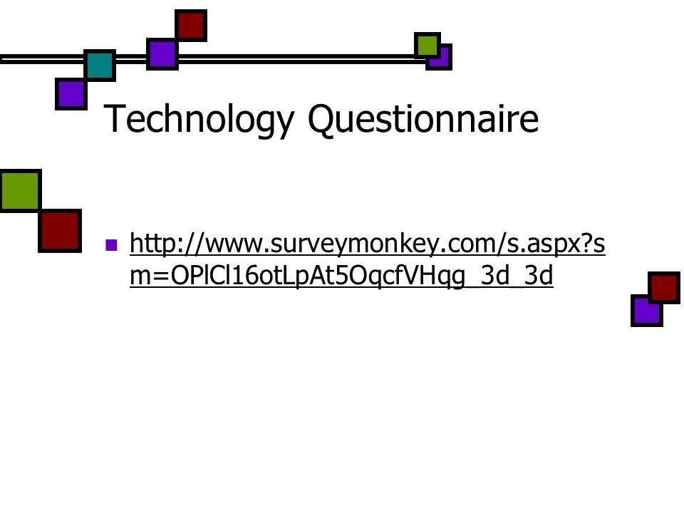 Technology Questionnaire http://www.surveymonkey.com/s.aspx s m=OPlCl16otLpAt5OqcfVHqg_3d_3d http://www.surveymonkey.com/s.aspx s m=OPlCl16otLpAt5OqcfVHqg_3d_3d