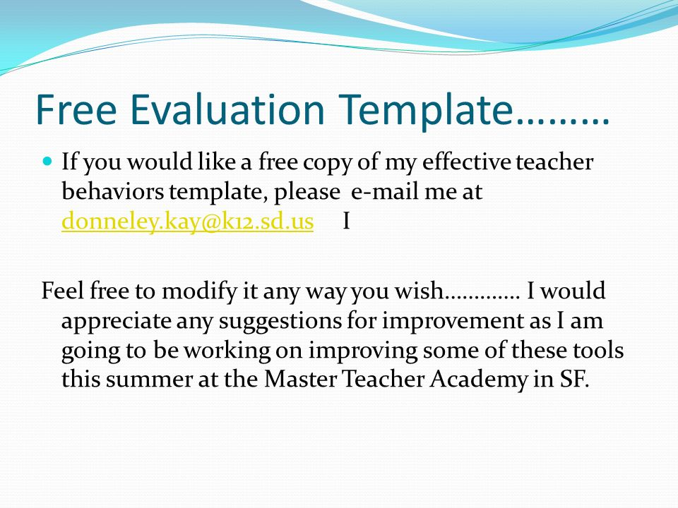 Free Evaluation Template……… If you would like a free copy of my effective teacher behaviors template, please e-mail me at donneley.kay@k12.sd.us I don
