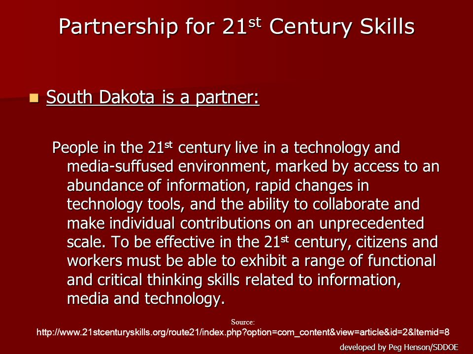 developed by Peg Henson/SDDOE South Dakota is a partner: South Dakota is a partner: People in the 21 st century live in a technology and media-suffuse
