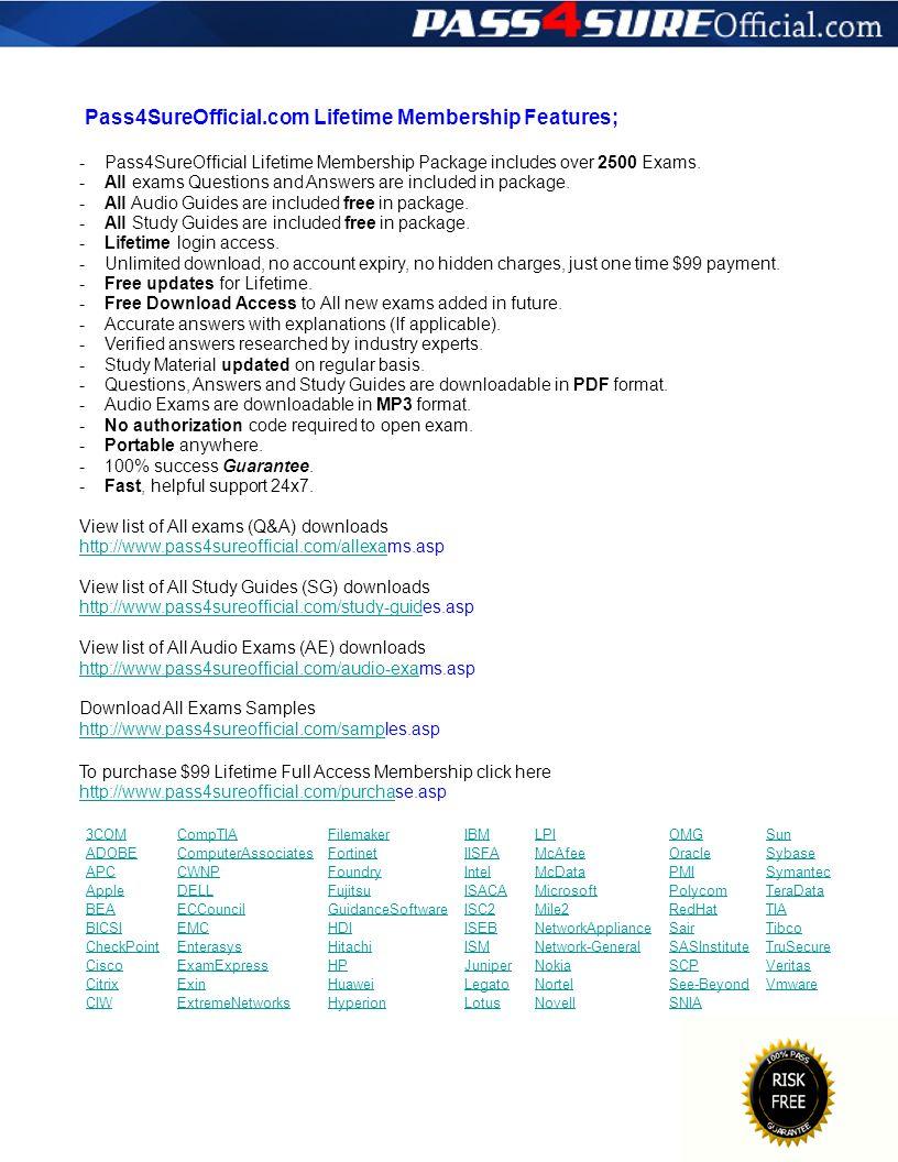 Pass4SureOfficial.com Lifetime Membership Features; - - - - - - - - - - - - - - - - - Pass4SureOfficial Lifetime Membership Package includes over 2500 Exams.