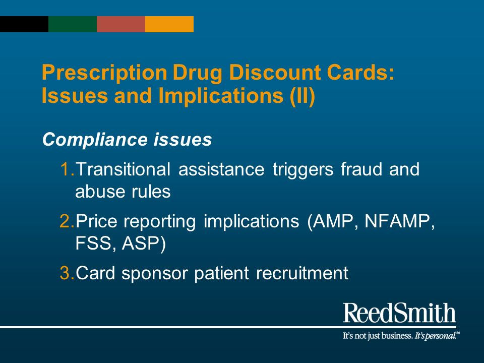 Prescription Drug Discount Cards: Issues and Implications (II) Compliance issues 1.Transitional assistance triggers fraud and abuse rules 2.Price repo