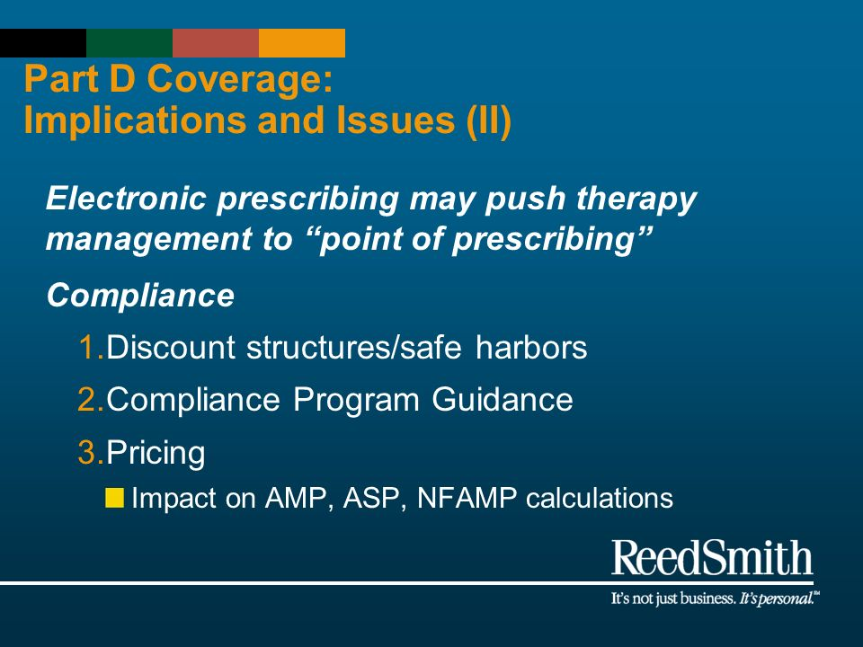 Part D Coverage: Implications and Issues (II) Electronic prescribing may push therapy management to point of prescribing Compliance 1.Discount structu