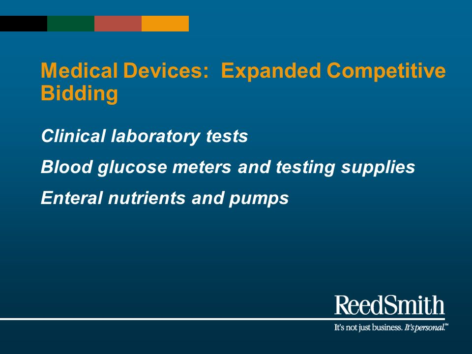Medical Devices: Expanded Competitive Bidding Clinical laboratory tests Blood glucose meters and testing supplies Enteral nutrients and pumps