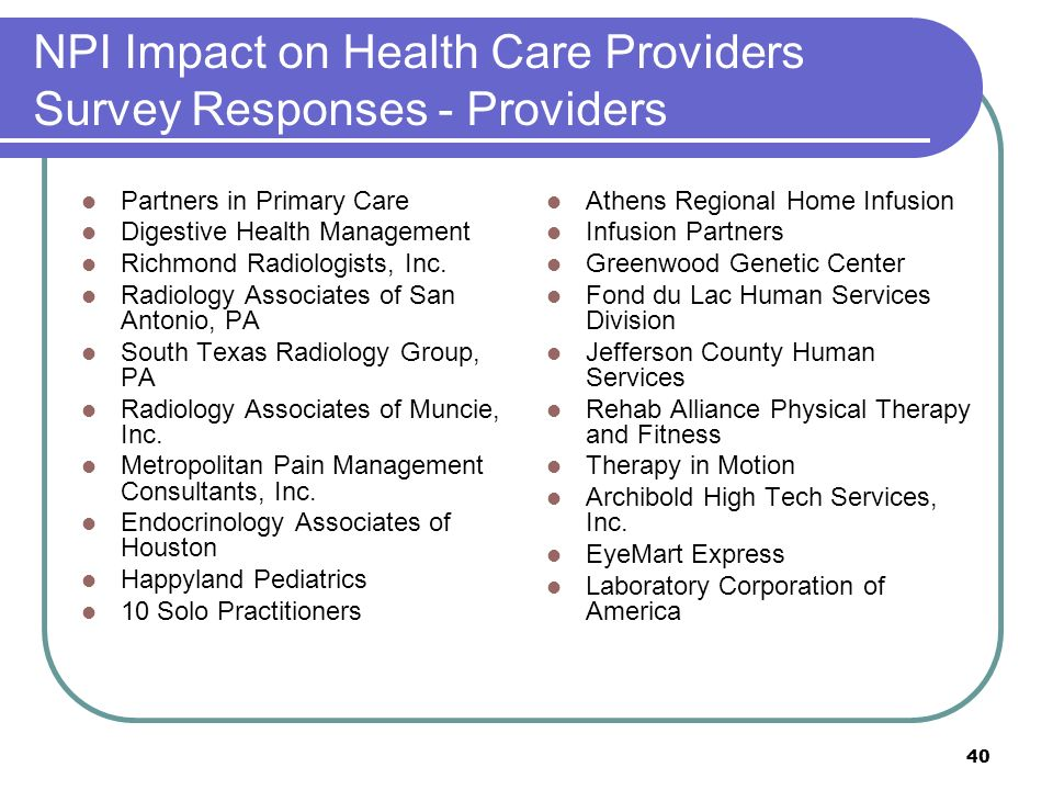 40 NPI Impact on Health Care Providers Survey Responses - Providers Partners in Primary Care Digestive Health Management Richmond Radiologists, Inc. R