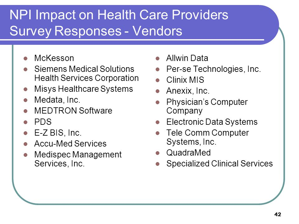 42 NPI Impact on Health Care Providers Survey Responses - Vendors McKesson Siemens Medical Solutions Health Services Corporation Misys Healthcare Systems Medata, Inc.