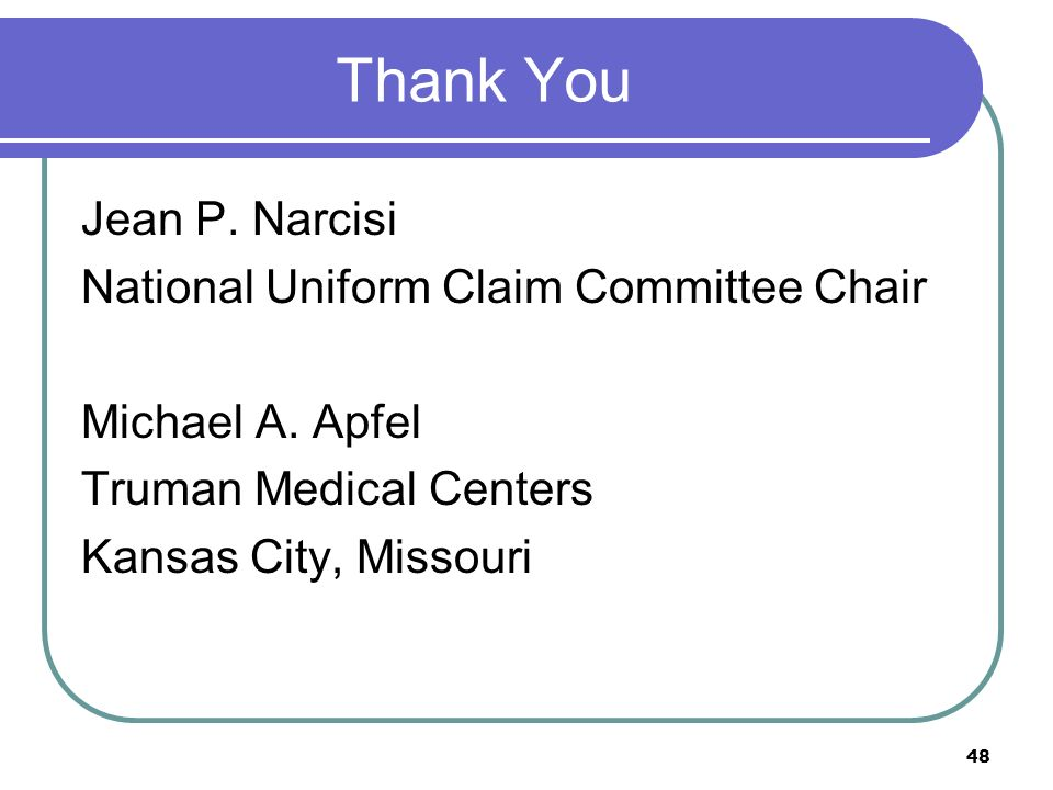 48 Thank You Jean P. Narcisi National Uniform Claim Committee Chair Michael A. Apfel Truman Medical Centers Kansas City, Missouri