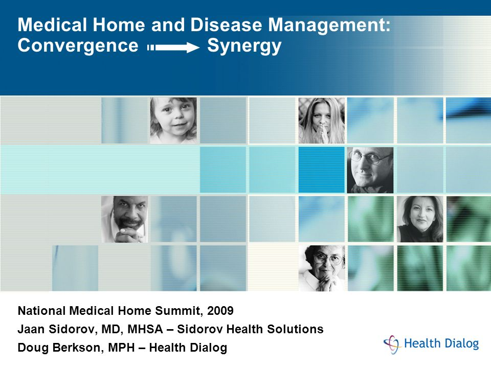 Medical Home and Disease Management: Convergence Synergy National Medical Home Summit, 2009 Jaan Sidorov, MD, MHSA – Sidorov Health Solutions Doug Ber