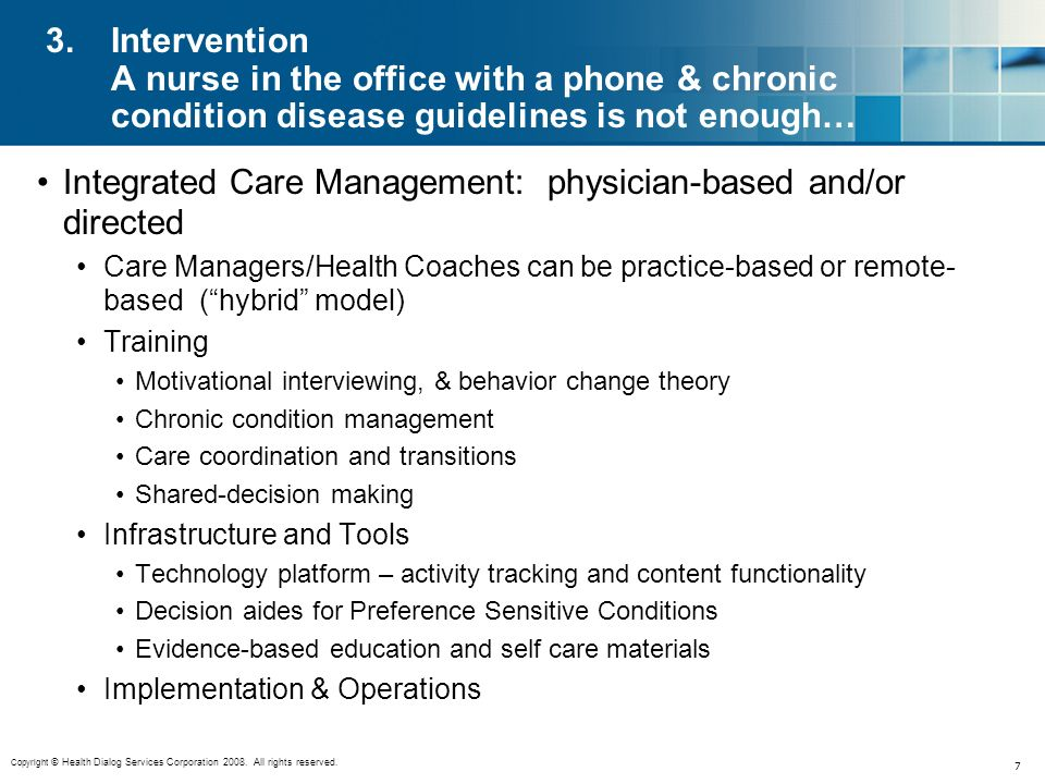 Copyright © Health Dialog Services Corporation 2008. All rights reserved. 7 3.Intervention A nurse in the office with a phone & chronic condition dise