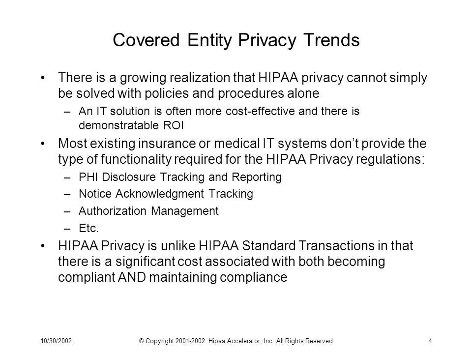 10/30/2002© Copyright 2001-2002 Hipaa Accelerator, Inc. All Rights Reserved4 Covered Entity Privacy Trends There is a growing realization that HIPAA p