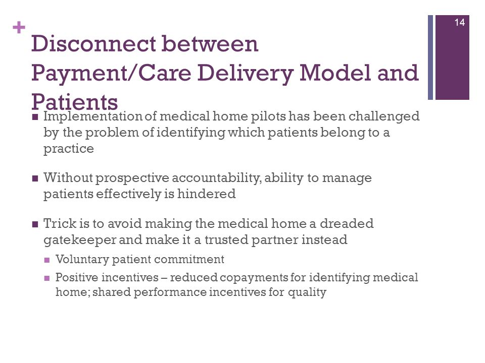 + Disconnect between Payment/Care Delivery Model and Patients Implementation of medical home pilots has been challenged by the problem of identifying