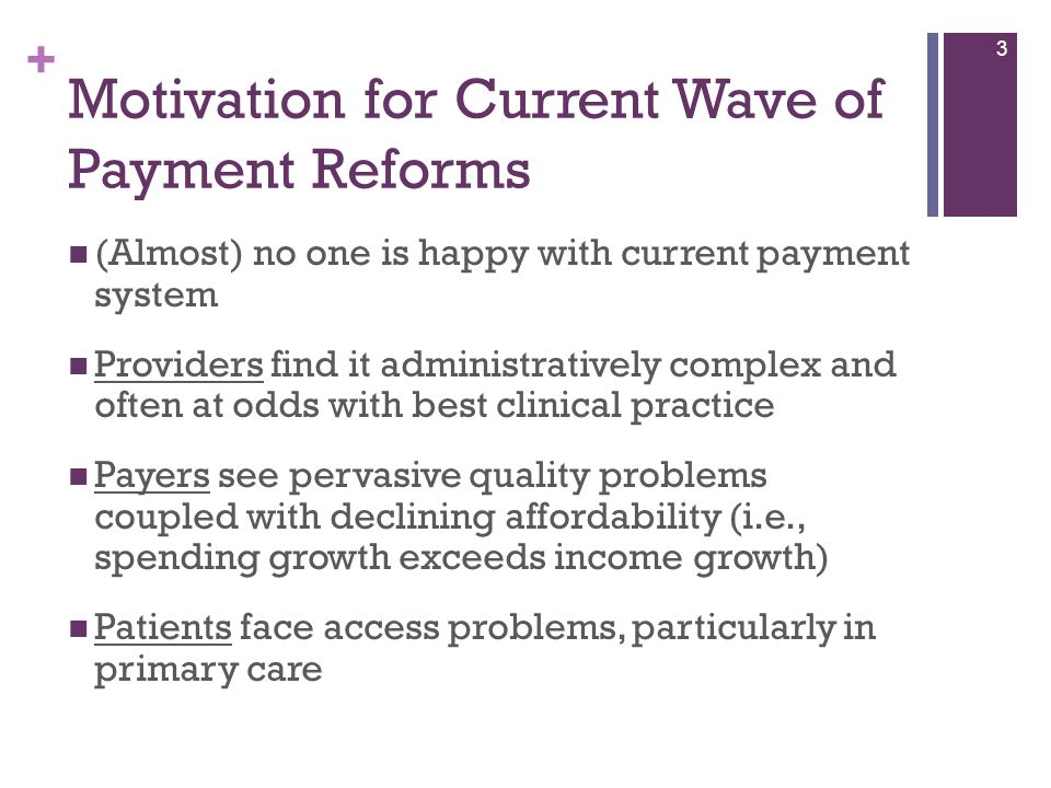 + Motivation for Current Wave of Payment Reforms (Almost) no one is happy with current payment system Providers find it administratively complex and o