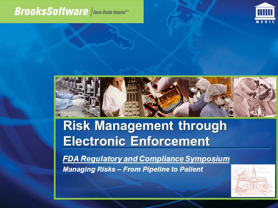 Risk Management through Electronic Enforcement FDA Regulatory and Compliance Symposium Managing Risks – From Pipeline to Patient