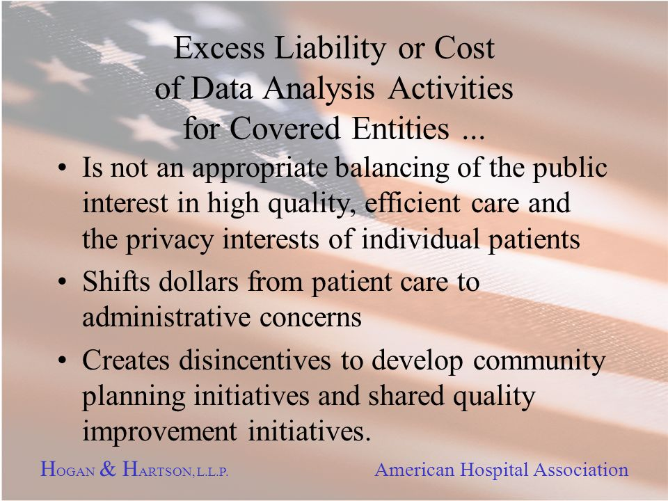 H OGAN & H ARTSON, L.L.P. American Hospital Association Excess Liability or Cost of Data Analysis Activities for Covered Entities... Is not an appropr
