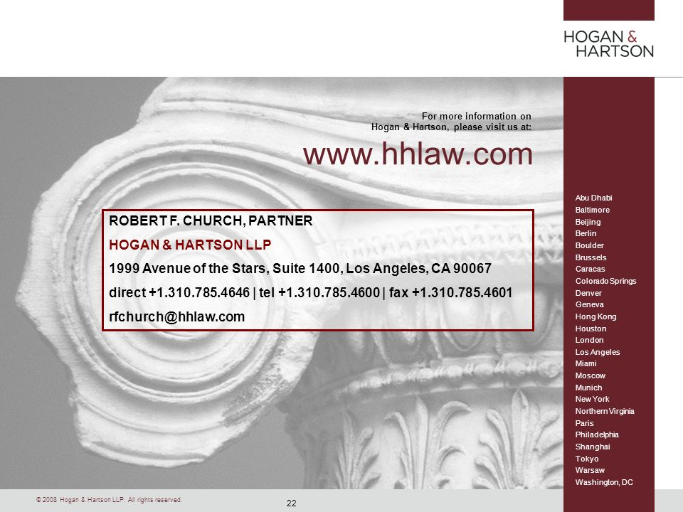 22 © 2008 Hogan & Hartson LLP. All rights reserved. Abu Dhabi Baltimore Beijing Berlin Boulder Brussels Caracas Colorado Springs Denver Geneva Hong Ko