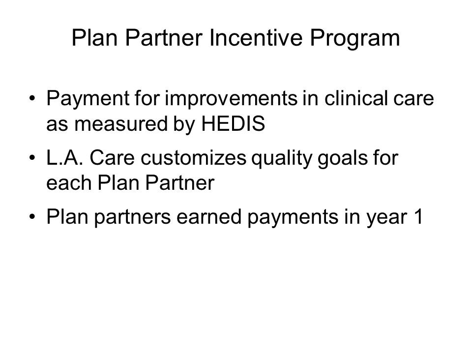 Plan Partner Incentive Program Payment for improvements in clinical care as measured by HEDIS L.A.