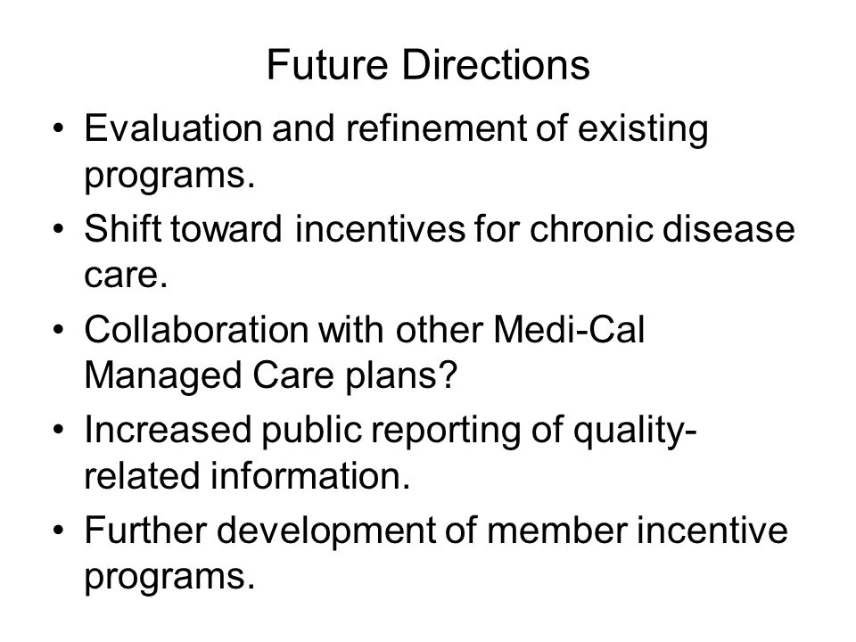 Future Directions Evaluation and refinement of existing programs.