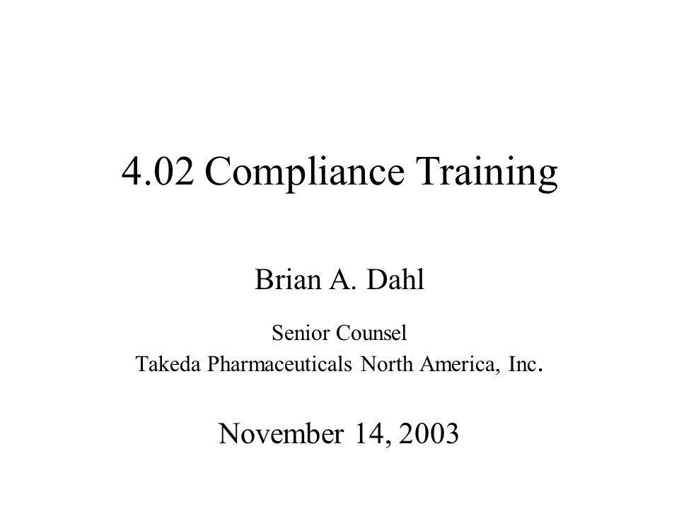 4.02 Compliance Training Brian A. Dahl Senior Counsel Takeda Pharmaceuticals North America, Inc.