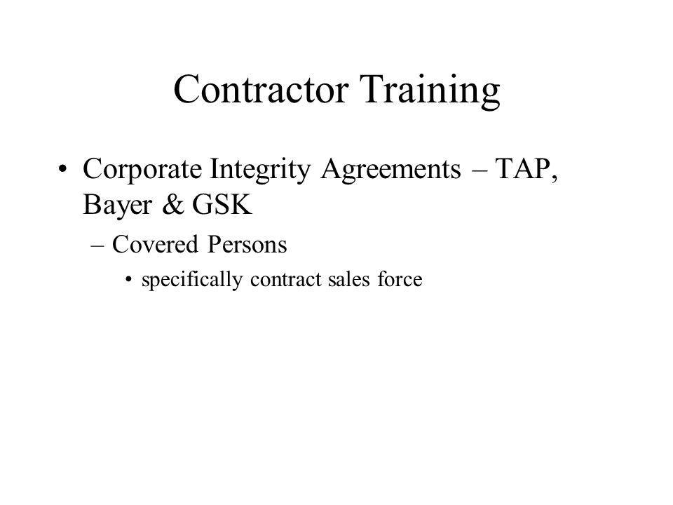 Contractor Training Corporate Integrity Agreements – TAP, Bayer & GSK –Covered Persons specifically contract sales force