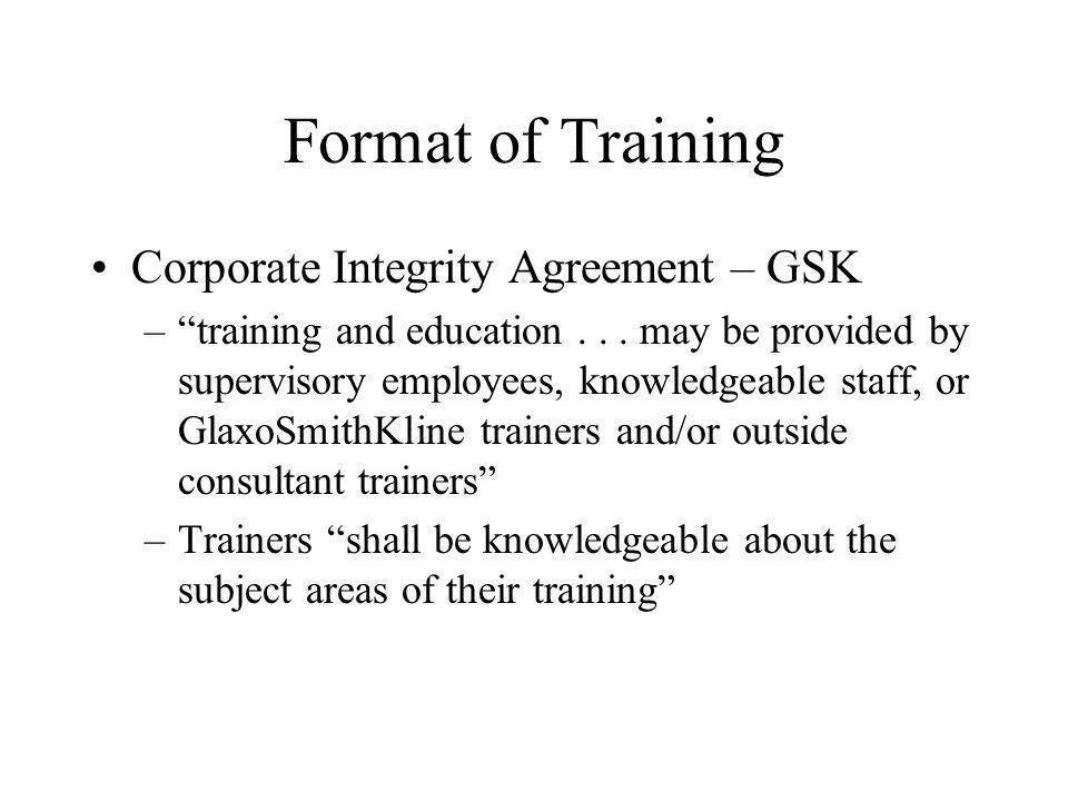 Format of Training Corporate Integrity Agreement – GSK –training and education...