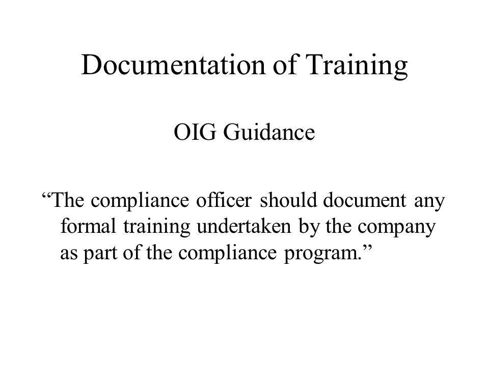 Documentation of Training OIG Guidance The compliance officer should document any formal training undertaken by the company as part of the compliance program.