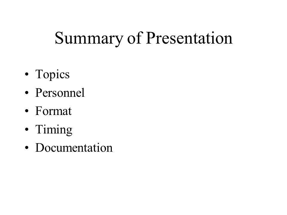 Summary of Presentation Topics Personnel Format Timing Documentation
