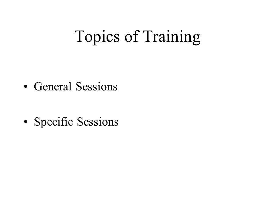 Topics of Training General Sessions Specific Sessions