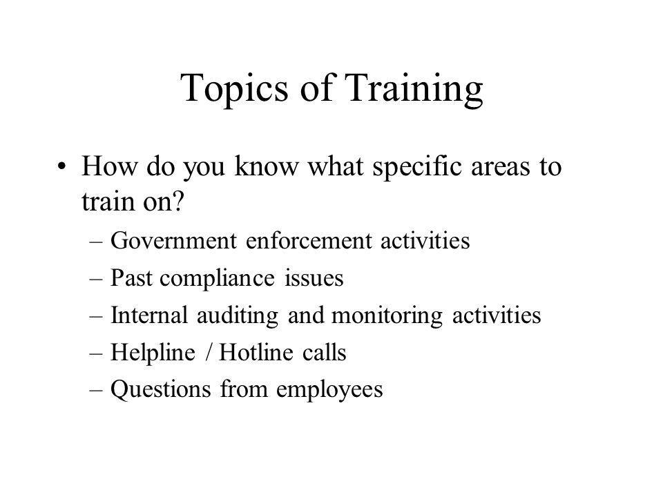 Topics of Training How do you know what specific areas to train on.