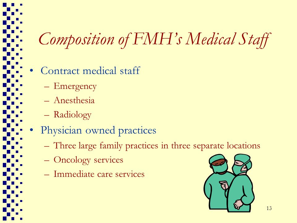 13 Composition of FMHs Medical Staff Contract medical staff –Emergency –Anesthesia –Radiology Physician owned practices –Three large family practices